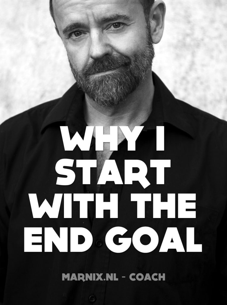 Why I start with the end goal.
